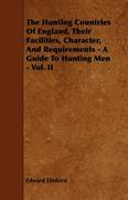 Elmhirst, Edward: The Hunting Countries Of England, Their Facilities, Character, And Requirements - A Guide To Hunting Men - Vol. II