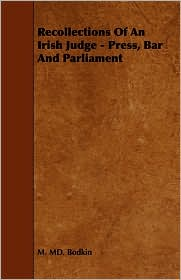 Recollections Of An Irish Judge - Press, Bar And Parliament - M. Md. Bodkin
