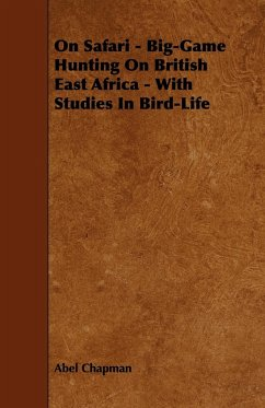 On Safari - Big-Game Hunting on British East Africa - With Studies in Bird-Life - Chapman, Abel