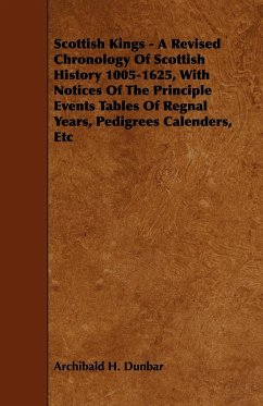 Scottish Kings - A Revised Chronology of Scottish History 1005-1625, with Notices of the Principle Events Tables of Regnal Years, Pedigrees Calenders - Dunbar, Archibald H.
