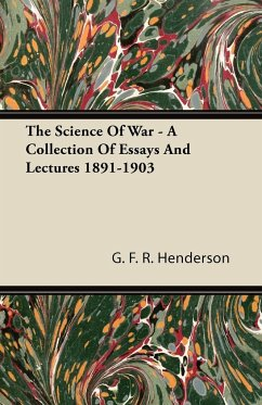 The Science of War - A Collection of Essays and Lectures 1891-1903 - Henderson, G. F. R.