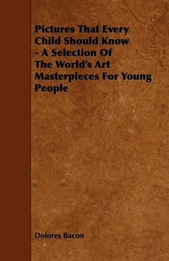 Pictures That Every Child Should Know - A Selection of the World's Art Masterpieces for Young People - Bacon, Dolores