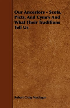 Our Ancestors - Scots, Picts, and Cymry and What Their Traditions Tell Us - Maclagan, Robert Craig