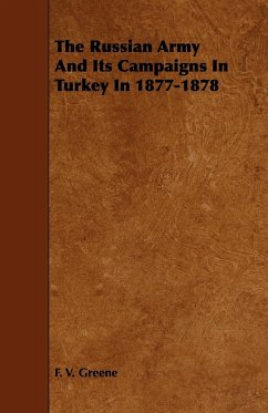 The Russian Army and Its Campaigns in Turkey in 1877-1878 - Greene, F. V.