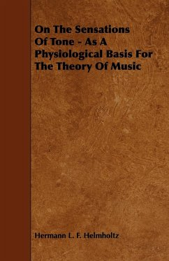 On the Sensations of Tone - As a Physiological Basis for the Theory of Music - Helmholtz, Hermann L. F.
