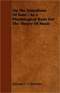 On The Sensations Of Tone - As A Physiological Basis For The Theory Of Music - Hermann L. F. Helmholtz
