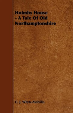 Holmby House - A Tale of Old Northamptonshire - Whyte-Melville, G. J.