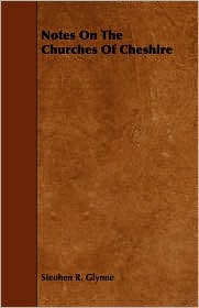 Notes On The Churches Of Cheshire - Steohen R. Glynne
