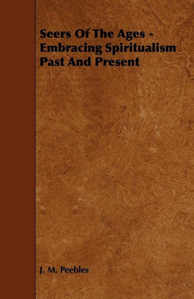 Seers of the Ages - Embracing Spiritualism Past and Present als Taschenbuch von J. M. Peebles