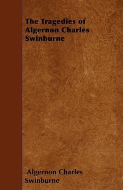 The Tragedies of Algernon Charles Swinburne - Swinburne, Algernon Charles