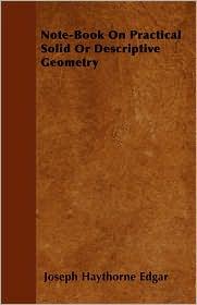 Note-Book on Practical Solid or Descriptive Geometry - Joseph Haythorne Edgar