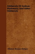 Helper, Hinton Rowan: Oddments Of Andean Diplomacy, And Other Oddments
