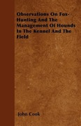 Cook, John: Observations On Fox-Hunting And The Management Of Hounds In The Kennel And The Field