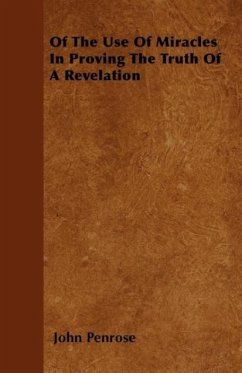 Of The Use Of Miracles In Proving The Truth Of A Revelation - Penrose, John