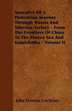 Narrative Of A Pedestrian Journey Through Russia And Siberian Tartary - From The Frontiers Of China To The Frozen Sea And Kamtchatka - Volume II - Cochrane, John Dundas
