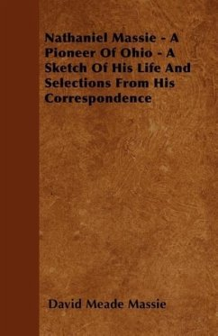Nathaniel Massie - A Pioneer Of Ohio - A Sketch Of His Life And Selections From His Correspondence - Massie, David Meade