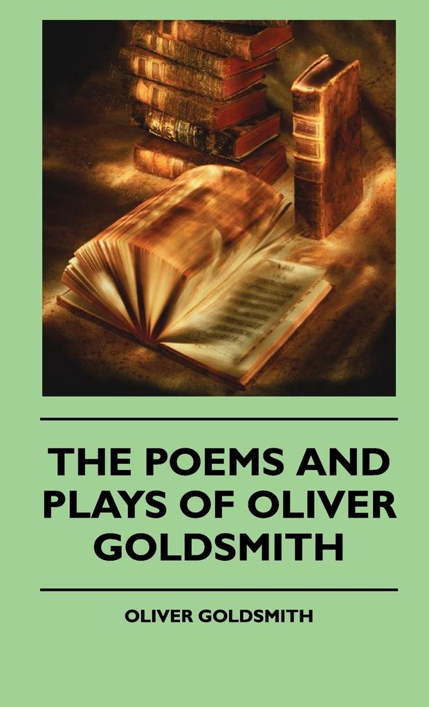 The Poems And Plays Of Oliver Goldsmith als Buch von Oliver Goldsmith - Foreman Press