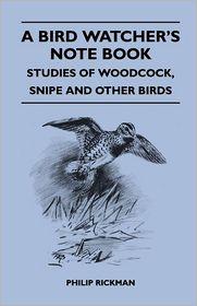 A Bird Watcher's Note Book - Studies Of Woodcock, Snipe And Other Birds - Philip Rickman