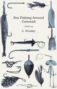 Hussey, J.: Sea Fishing Around Cornwall