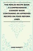 Barnett, Annie: The Penlee Recipe Book - A Comprehensive Cookery Book Containing 490 Approved Recipes On Food Reform Lines