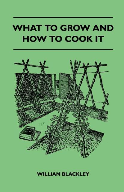 What to Grow and How to Cook It