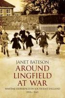 Around Lingfield at War: Wartime Experiences in South-East England, 1939-1945