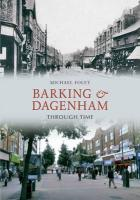 Barking & Dagenham Through Time. Michael Foley