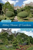 Abbey House and Its Gardens: In the History of Malmesbury. Mark Child