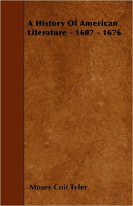 A History Of American Literature - 1607 - 1676 - Moses Coit Tyler