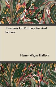 Elements Of Military Art And Science - Henry Wager Halleck
