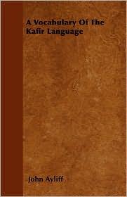A Vocabulary Of The Kafir Language - John Ayliff