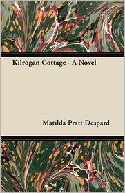 Kilrogan Cottage - A Novel - Matilda Pratt Despard