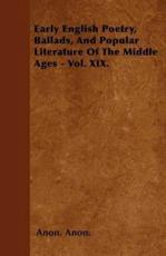 Early English Poetry, Ballads, and Popular Literature of the Middle Ages - Vol. XIX. - Anon Anon