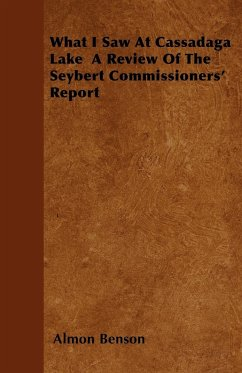 What I Saw At Cassadaga Lake A Review Of The Seybert Commissioners' Report - Benson, Almon