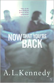 Now That You're Back - A. L. Kennedy