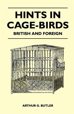 Hints in Cage-Birds - British and Foreign - Butler, Arthur G.