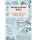 Building Model Boats - Including Sailing and Steam Vessels - Paul N. Hasluck