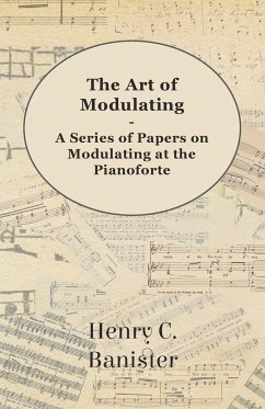 The Art of Modulating - A Series of Papers on Modulating at the Pianoforte - Banister, Henry C.