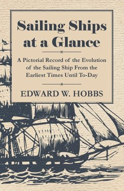 Sailing Ships at a Glance - A Pictorial Record of the Evolution of the Sailing Ship from the Earliest Times Until To-Day - Hobbs, Edward W.