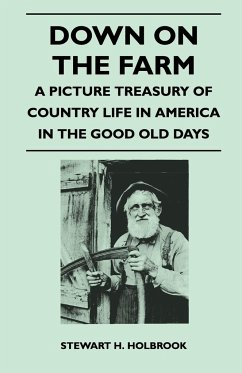 Down on the Farm - A Picture Treasury of Country Life in America in the Good Old Days - Holbrook, Stewart H.