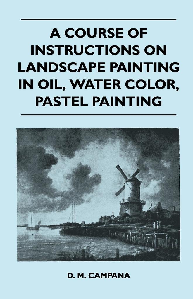 A Course of Instructions on Landscape Painting in Oil, Water Color, Pastel Painting als Taschenbuch von D. M. Campana - Pratt Press