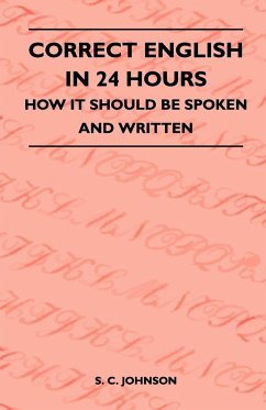 Correct English in 24 Hours - How It Should Be Spoken and Written - Johnson, S. C.
