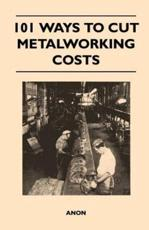101 Ways to Cut Metalworking Costs - Anon