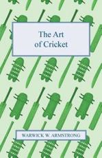The Art of Cricket - Warwick W Armstrong