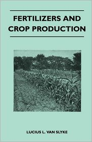 Fertilizers And Crop Production - Lucius L. Van Slyke