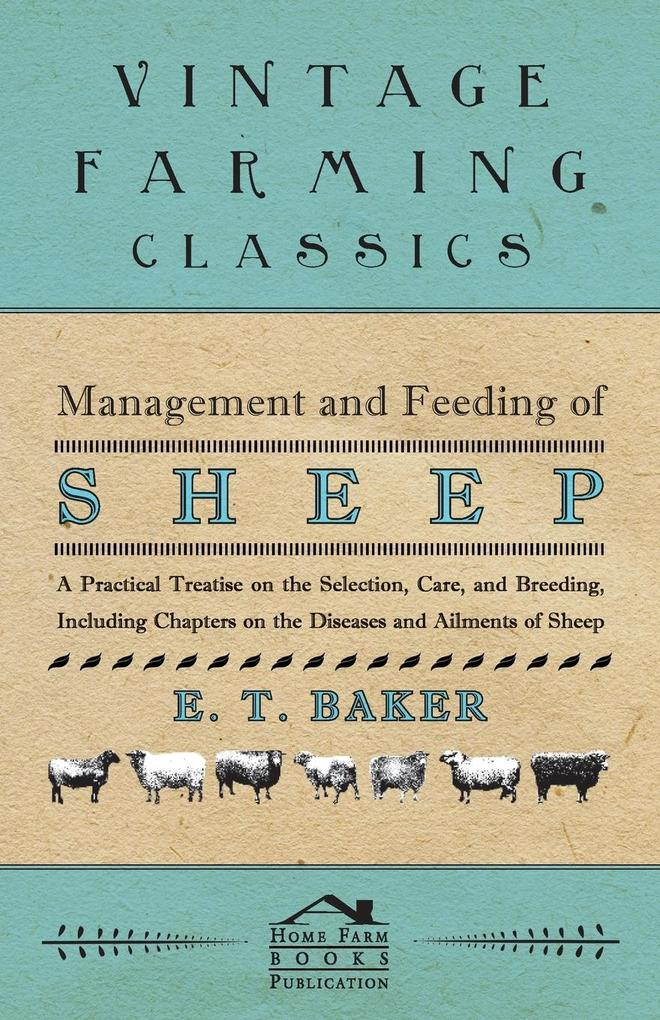Management and Feeding of Sheep - A Practical Treatise on the Selection, Care, And Breeding, Including Chapters on the Diseases and Ailments of Sh... - Wilding Press