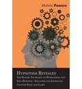 Hypnotism Revealed - The Powers Technique of Hypnotizing and Self-Hypnosis - Including the Intriguing Chapter Sleep and Learn - Melvin Powers