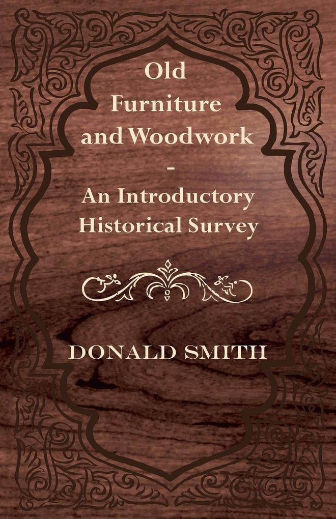 Old Furniture and Woodwork - An Introductory Historical Survey als Taschenbuch von Donald Smith