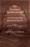 Smith, Donald: Old Furniture and Woodwork - An Introductory Historical Survey