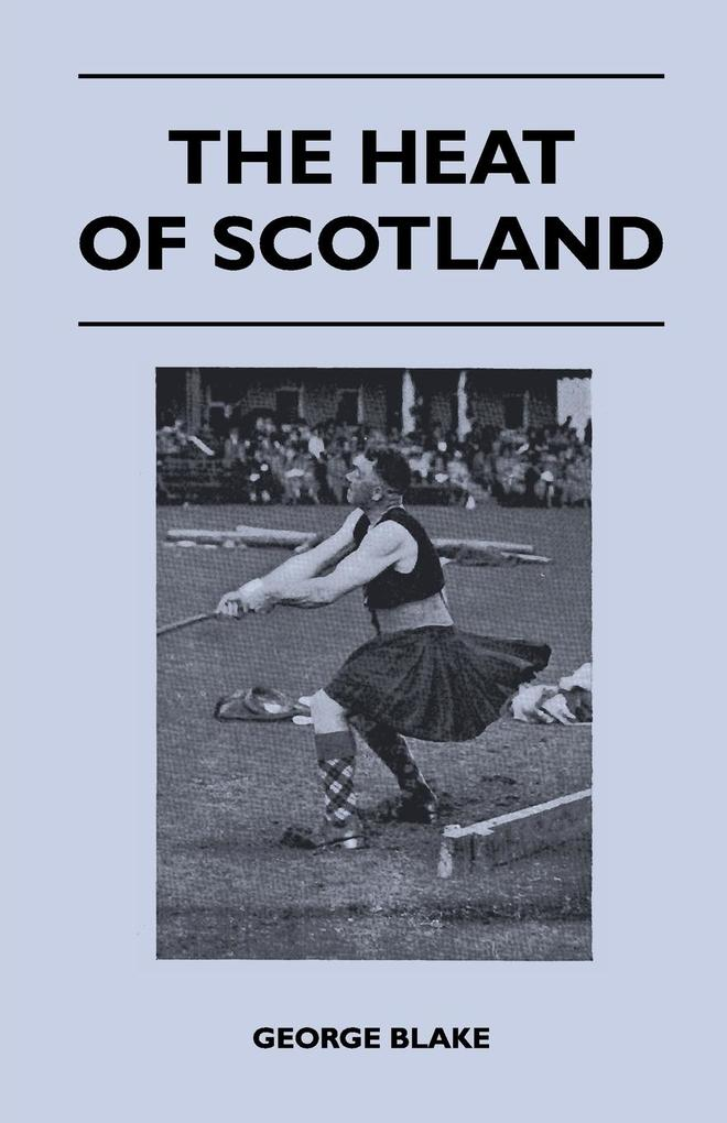 The Heat of Scotland als Taschenbuch von George Blake - Streeter Press